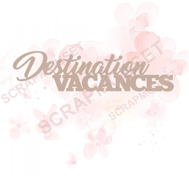 Mot destination vacances en carton bois SCRAPMOUSET pour scrapbooking
